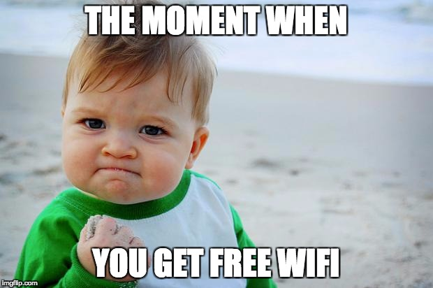 Success Baby | THE MOMENT WHEN YOU GET FREE WIFI | image tagged in success baby | made w/ Imgflip meme maker