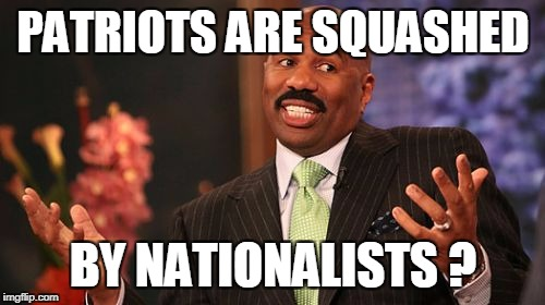 Steve Harvey Meme | PATRIOTS ARE SQUASHED BY NATIONALISTS ? | image tagged in memes,steve harvey | made w/ Imgflip meme maker