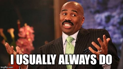 Steve Harvey Meme | I USUALLY ALWAYS DO | image tagged in memes,steve harvey | made w/ Imgflip meme maker