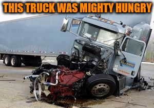 THIS TRUCK WAS MIGHTY HUNGRY | made w/ Imgflip meme maker