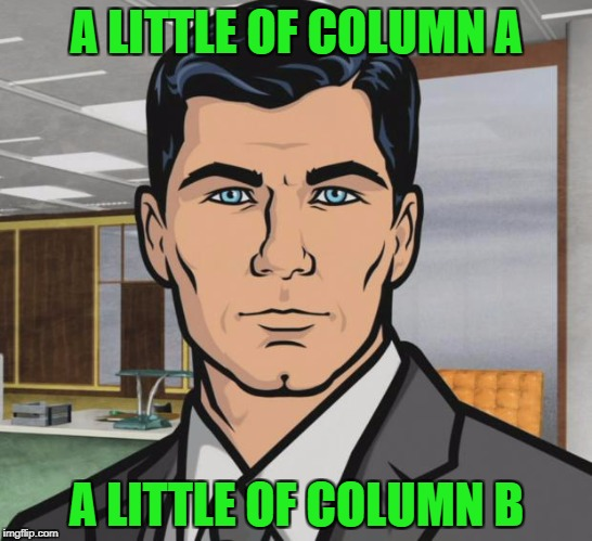 Archer Meme | A LITTLE OF COLUMN A A LITTLE OF COLUMN B | image tagged in memes,archer | made w/ Imgflip meme maker