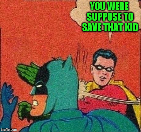 YOU WERE SUPPOSE TO SAVE THAT KID | made w/ Imgflip meme maker