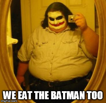 WE EAT THE BATMAN TOO | made w/ Imgflip meme maker