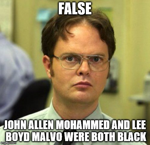 FALSE JOHN ALLEN MOHAMMED AND LEE BOYD MALVO WERE BOTH BLACK | made w/ Imgflip meme maker