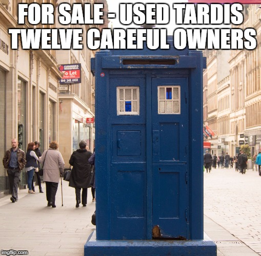 FOR SALE - USED TARDIS TWELVE CAREFUL OWNERS | image tagged in careful tardis driver | made w/ Imgflip meme maker