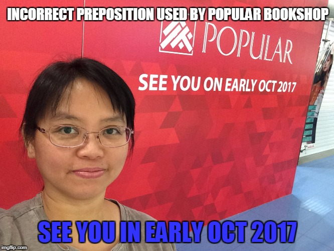 INCORRECT PREPOSITION USED BY POPULAR BOOKSHOP SEE YOU IN EARLY OCT 2017 | image tagged in wrong preposition | made w/ Imgflip meme maker