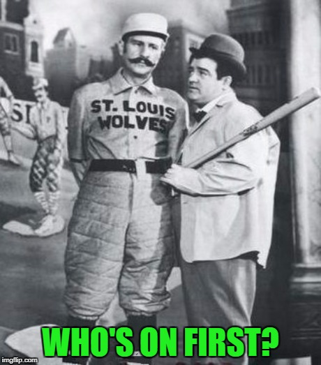 WHO'S ON FIRST? | made w/ Imgflip meme maker
