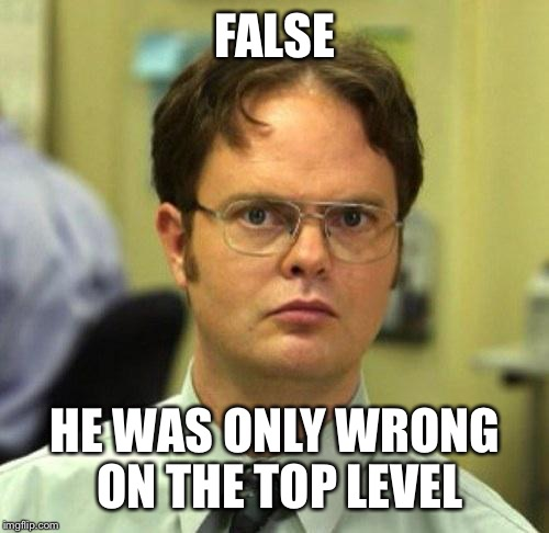 FALSE HE WAS ONLY WRONG ON THE TOP LEVEL | made w/ Imgflip meme maker