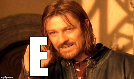 One Does Not Simply Meme | E | image tagged in memes,one does not simply | made w/ Imgflip meme maker
