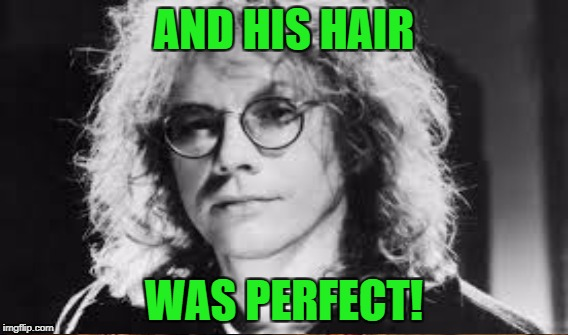 AND HIS HAIR WAS PERFECT! | made w/ Imgflip meme maker