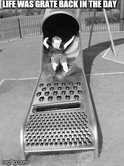B & W Week Oct. 8th to 14th ( A DashHopes and Pipe_Picasso event) | LIFE WAS GRATE BACK IN THE DAY | image tagged in b  w week,black  white week | made w/ Imgflip meme maker