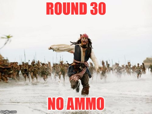 Jack Sparrow Being Chased Meme | ROUND 30 NO AMMO | image tagged in memes,jack sparrow being chased | made w/ Imgflip meme maker