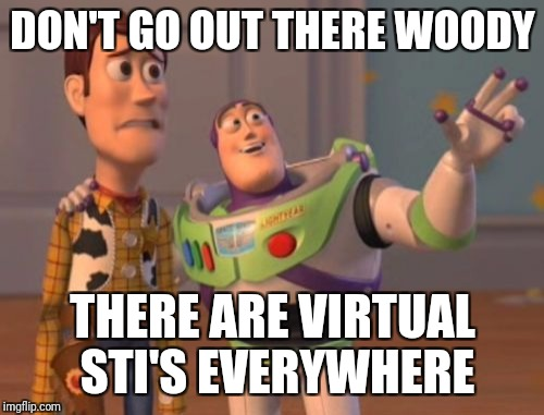 X, X Everywhere Meme | DON'T GO OUT THERE WOODY THERE ARE VIRTUAL STI'S EVERYWHERE | image tagged in memes,x,x everywhere,x x everywhere | made w/ Imgflip meme maker