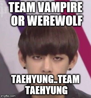 TEAM VAMPIRE OR WEREWOLF TAEHYUNG..TEAM TAEHYUNG | image tagged in bts v | made w/ Imgflip meme maker
