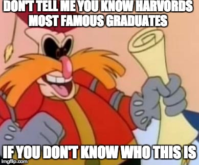 Pingas | DON'T TELL ME YOU KNOW HARVORDS MOST FAMOUS GRADUATES IF YOU DON'T KNOW WHO THIS IS | image tagged in pingas | made w/ Imgflip meme maker