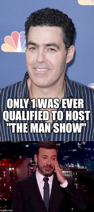 "ONLY 1 WAS EVER QUALIFIED TO HOST ""THE MAN SHOW"" 