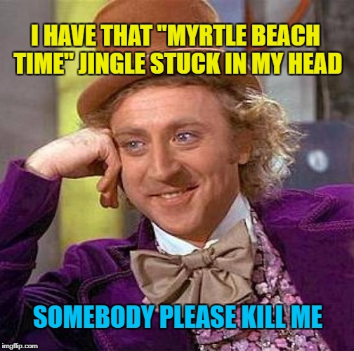 "Annoying Commercials | I HAVE THAT ""MYRTLE BEACH TIME"" JINGLE STUCK IN MY HEAD SOMEBODY PLEASE KILL ME 