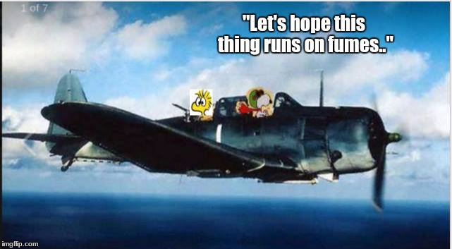 """Let's hope this thing runs on fumes.."" 
