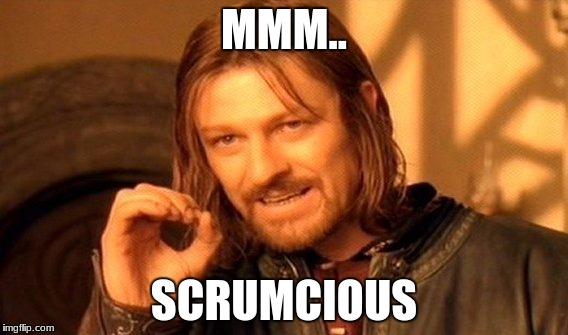 One Does Not Simply Meme | MMM.. SCRUMCIOUS | image tagged in memes,one does not simply | made w/ Imgflip meme maker