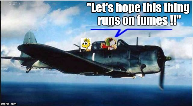 """Let's hope this thing runs on fumes !!"" 
