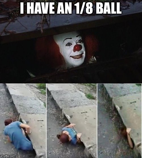 I HAVE AN 1/8 BALL | image tagged in penny wise pick up lines | made w/ Imgflip meme maker
