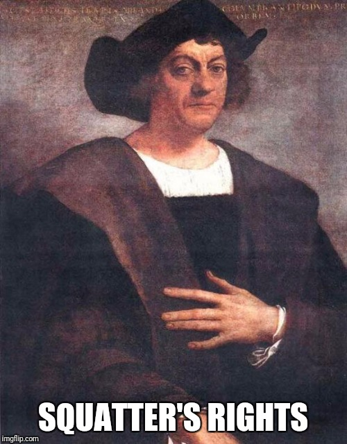 Christopher Columbus | SQUATTER'S RIGHTS | image tagged in christopher columbus,memes | made w/ Imgflip meme maker