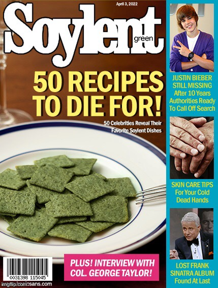 Soylent Green - to die for!!! | SOYLENT GREEN - 50 RECIPES TO DIE FOR! JUSTIN BIEBER STILL MISSING | image tagged in memes,soylent green | made w/ Imgflip meme maker