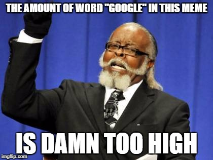 "Too Damn High Meme | THE AMOUNT OF WORD ""GOOGLE"" IN THIS MEME IS DAMN TOO HIGH 
