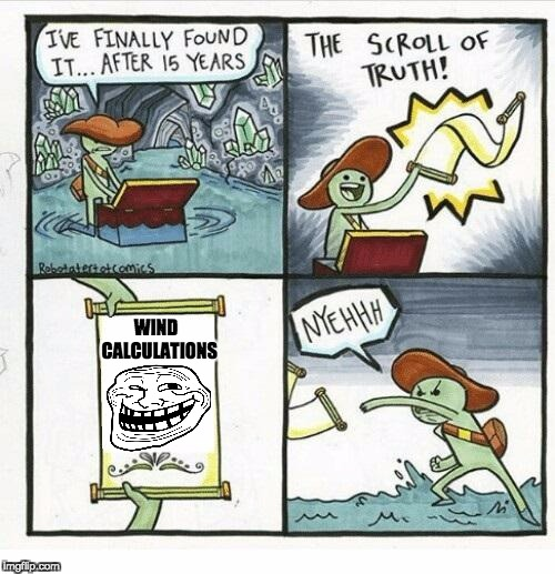 The Scroll Of Truth Meme | WIND  CALCULATIONS | image tagged in the scroll of truth | made w/ Imgflip meme maker
