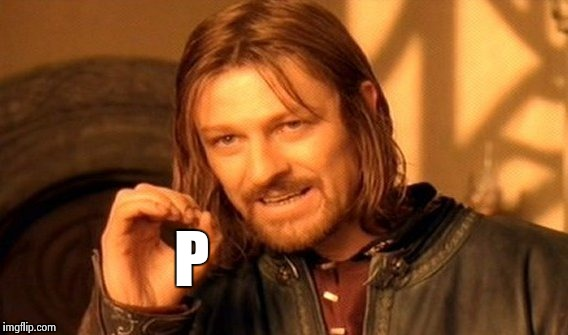 One Does Not Simply Meme | P | image tagged in memes,one does not simply | made w/ Imgflip meme maker