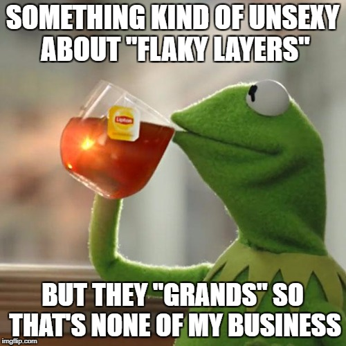 "But Thats None Of My Business Meme | SOMETHING KIND OF UNSEXY ABOUT ""FLAKY LAYERS"" BUT THEY ""GRANDS"" SO THAT'S NONE OF MY BUSINESS 