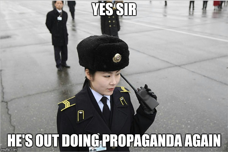 north korea | YES SIR HE'S OUT DOING PROPAGANDA AGAIN | image tagged in north korea | made w/ Imgflip meme maker