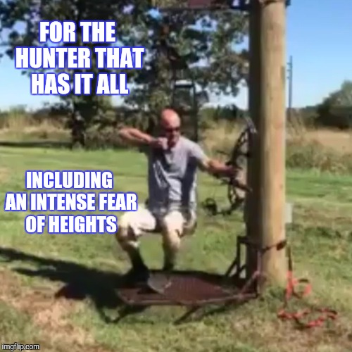 THIS IS COMPLETELY ME | FOR THE HUNTER THAT HAS IT ALL INCLUDING AN INTENSE FEAR OF HEIGHTS | image tagged in hunter,fear,scared | made w/ Imgflip meme maker