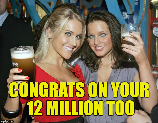 Cheers craziness 2 | CONGRATS ON YOUR 12 MILLION TOO | image tagged in cheers craziness 2 | made w/ Imgflip meme maker