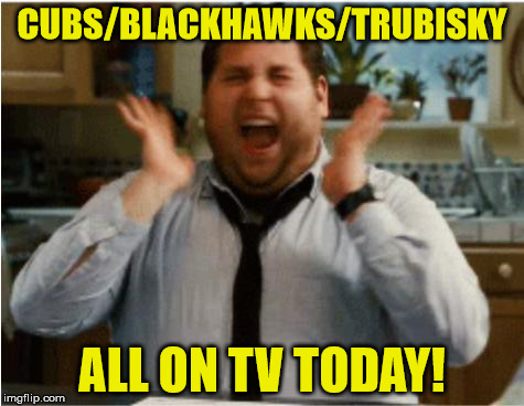 Excited can't wait | CUBS/BLACKHAWKS/TRUBISKY ALL ON TV TODAY! | image tagged in excited can't wait | made w/ Imgflip meme maker