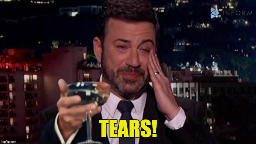 Tears Of A Clown! | TEARS! | image tagged in jimmy kimmel,tears of a clown,liberal tears,cheers | made w/ Imgflip meme maker