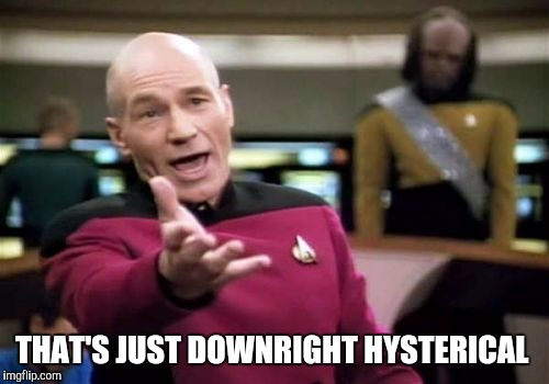 Picard Wtf Meme | THAT'S JUST DOWNRIGHT HYSTERICAL | image tagged in memes,picard wtf | made w/ Imgflip meme maker