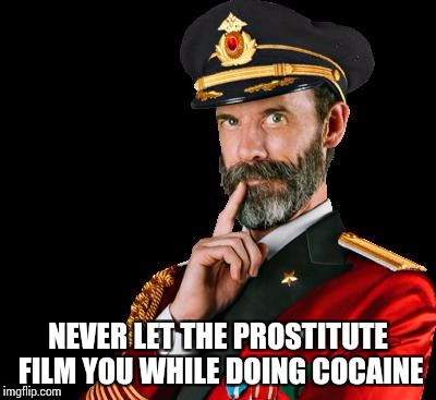 Rookie mistake... I crack myself up |  NEVER LET THE PROSTITUTE FILM YOU WHILE DOING COCAINE | image tagged in captain obvious,yall got any more of,nfl memes,football,cocaine,cocaine is a hell of a drug | made w/ Imgflip meme maker