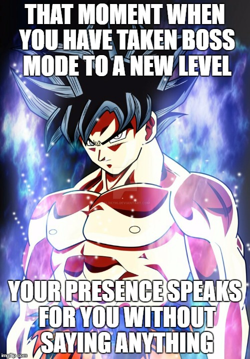 Goku new form looking like a BOSS. | THAT MOMENT WHEN YOU HAVE TAKEN BOSS MODE TO A NEW LEVEL YOUR PRESENCE SPEAKS FOR YOU WITHOUT SAYING ANYTHING | image tagged in goku,dragon ball super | made w/ Imgflip meme maker