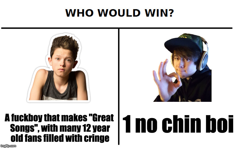 "Who would win | A f**kboy that makes ""Great Songs"", with many 12 year old fans filled with cringe 1 no chin boi 