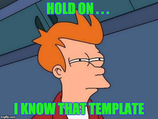 Futurama Fry Meme | HOLD ON . . . I KNOW THAT TEMPLATE | image tagged in memes,futurama fry | made w/ Imgflip meme maker