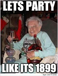 LETS PARTY LIKE ITS 1899 | made w/ Imgflip meme maker
