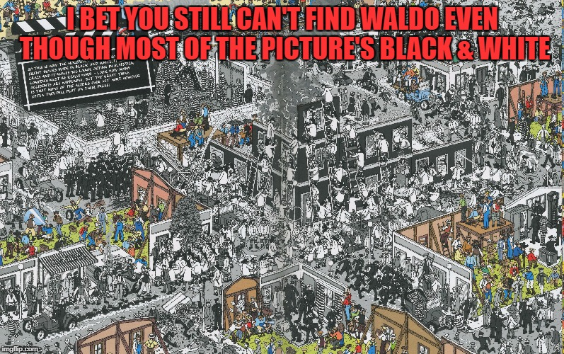 Black & White Where's Waldo | I BET YOU STILL CAN'T FIND WALDO EVEN THOUGH MOST OF THE PICTURE'S BLACK & WHITE | image tagged in where's waldo,memes,bw,bw meme week,black and white week | made w/ Imgflip meme maker
