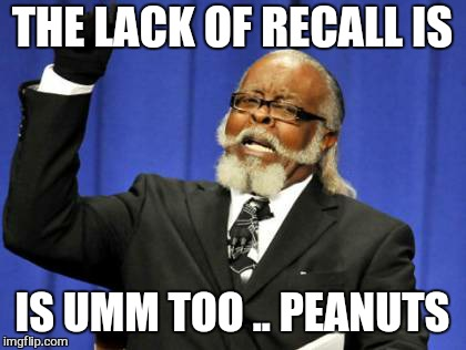 Too Damn High Meme | THE LACK OF RECALL IS IS UMM TOO .. PEANUTS | image tagged in memes,too damn high | made w/ Imgflip meme maker