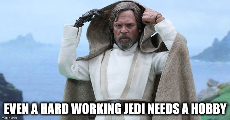 EVEN A HARD WORKING JEDI NEEDS A HOBBY | made w/ Imgflip meme maker