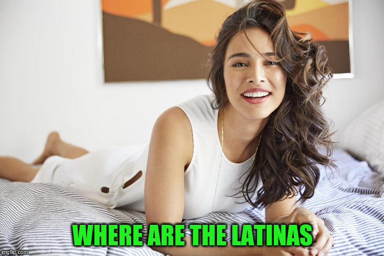 WHERE ARE THE LATINAS | made w/ Imgflip meme maker