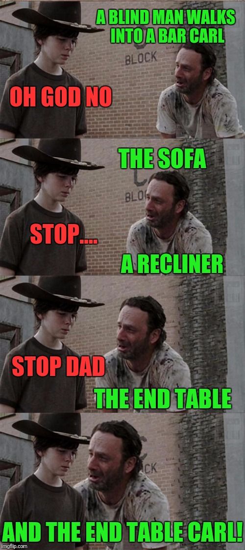Rick and Carl Long Meme | A BLIND MAN WALKS INTO A BAR CARL STOP.... THE SOFA A RECLINER THE END TABLE STOP DAD AND THE END TABLE CARL! OH GOD NO | image tagged in memes,rick and carl long | made w/ Imgflip meme maker