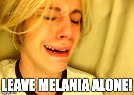 Leave Brittany Alone | LEAVE MELANIA ALONE! | image tagged in leave brittany alone,melania trump,trump | made w/ Imgflip meme maker