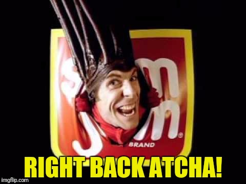 RIGHT BACK ATCHA! | made w/ Imgflip meme maker