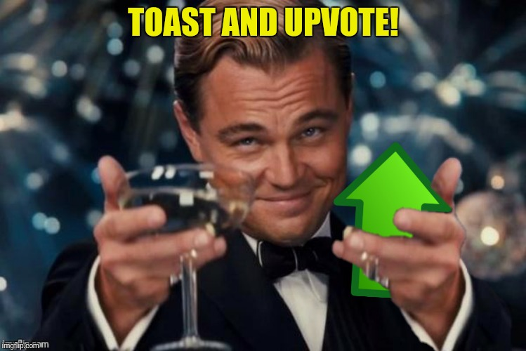 TOAST AND UPVOTE! | made w/ Imgflip meme maker